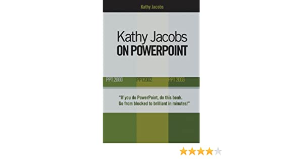 Kathy Jacobs on PowerPoint: Unlease the Power of PowerPoint (On Office series)