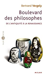 Boulevard des philosophes : Tome 1, De l'Antiquité à la Renaissance par Bertrand Vergely