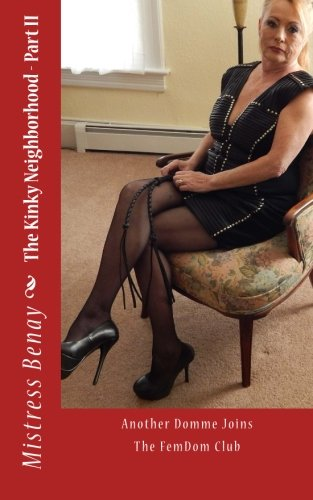 The Kinky Neighborhood - Part II: Another Domme Joins The FemDom Club (Volume 2)