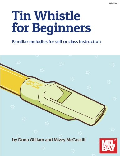 Tin Whistle for Beginners: Familiar melodies for self or class - Lessons Whistle Tin Irish