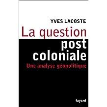 La question post-coloniale : Une analyse géopolitique (Essais) (French Edition)