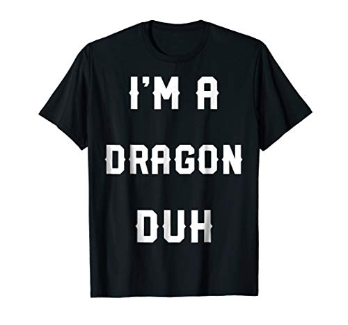 Halloween Easy Dragon Costume Shirts, I'm A Dragon Duh