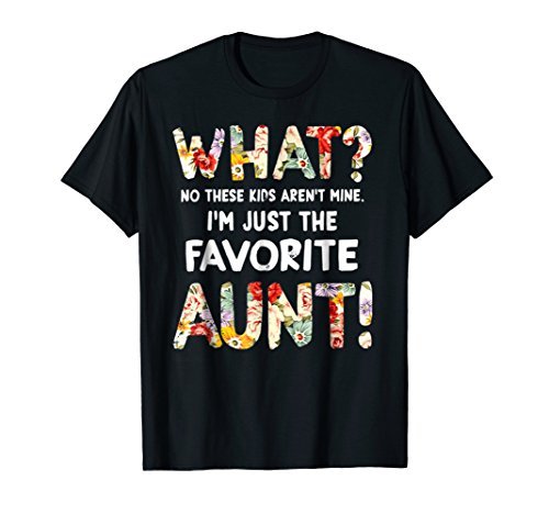 Aunt Girls T-shirt (What? No These Kids Aren't Mine, I'm Favorite Aunt! Tshirt)