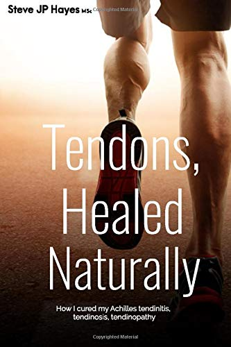 Tendons, Healed Naturally: How I cured my Achilles tendinitis