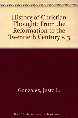 History of Christian Thought: From the Reformation to the Twentieth Century v. 3