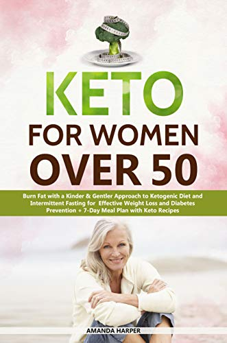 Keto for Women Over 50: Burn Fat with a Kinder & Gentler Approach to Ketogenic Diet and Easy Exercises for Effective Weight Loss and Diabetes Prevention ... (Weight Loss for Women over 50 Book 1) (Weight Loss Diet Meal Plan For 7 Days)