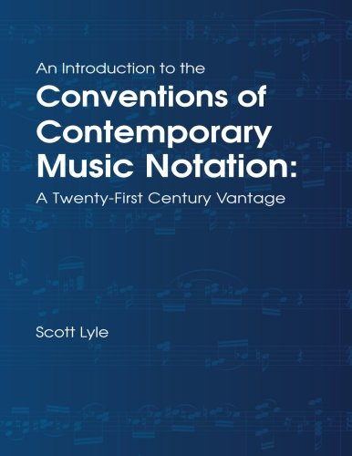 An Introduction to the Conventions of Contemporary Music Notation: A Twenty-First Century Vantage