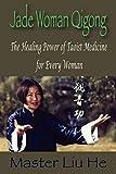 Jade Woman Qigong: The Healing Power of Taoist Medicine for Every Woman