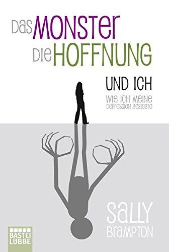 Das Monster, die Hoffnung und ich: Wie ich meine Depression besiegte Taschenbuch – 16. Juni 2009 Sally Brampton Veronika Dünninger 3404616537 Belletristik / Biographien