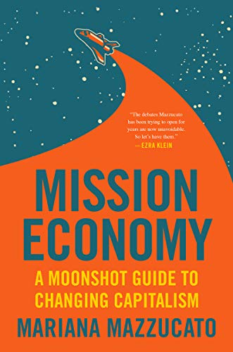 Book Cover: Mission Economy: A Moonshot Guide to Changing Capitalism