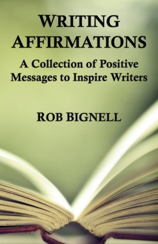 Writing Affirmations: A Collection of Positive Messages to Inspire Writers