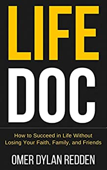 Life Doc: How to Succeed in Life Without Losing Your Faith, Family, and Friends by [Redden, Omer]