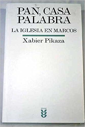 Pan, casa palabra. iglesia en Marcos: Amazon.es: Pikaza, Xabier: Libros