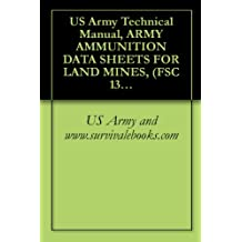 US Army Technical Manual, ARMY AMMUNITION DATA SHEETS FOR LAND MINES, (FSC 1345), TM 43-0001-36, 1994