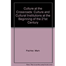 Culture at the Crossroads: Culture and Cultural Institutions at the Beginning of the 21st Century