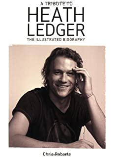 Heath ledger his beautiful life and mysterious death john a tribute to heath ledger the illustrated biography fandeluxe Image collections