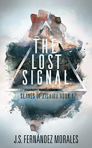 The Lost Signal (Slaves of Zisaida Book 1) by [Fernandez Morales, J.S.]