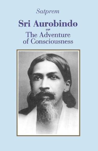 Sri Aurobindo or The Adventure of Consciousness