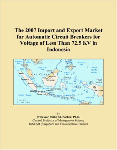 Download The 2007 Import and Export Market for Automatic Circuit Breakers for Voltage of Less Than 72.5 KV in Indonesia ebook