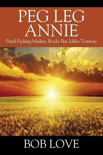 Love Peg - Peg Leg Annie: Pistol Packing Madam, Rocky Bar, Idaho Territory