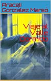 Viaje al Valle Dormido (Spanish Edition)