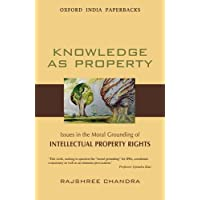Knowledge as Property: Issues in the Moral Grounding of Intellectual Property Rights (Oxford India Paperbacks)