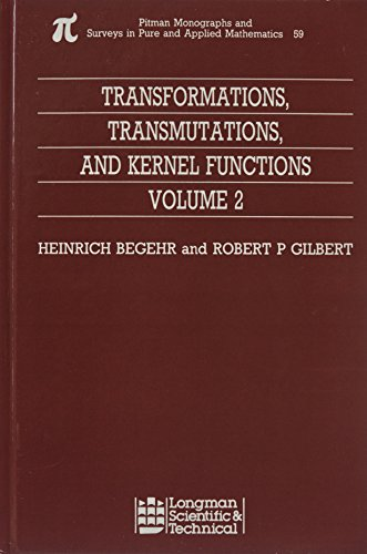 Transformations, Transmutations, and Kernel Functions, Volume II (Monographs and Surveys in Pure and Applied Mathematics