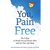You, Pain Free: 6 Keys to Break Free of Chronic Pain and Get Your Life Back