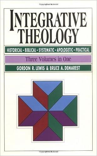 Integrative Theology: Gordon R  Lewis, Bruce A  Demarest