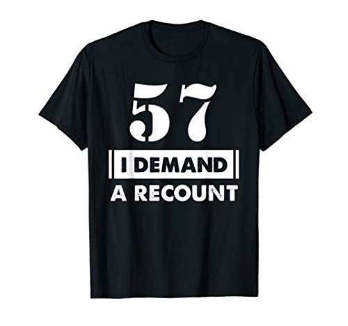 57th Birthday Gifts Funny Demand Recount 57 Years Old D1 T-Shirt