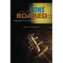When the Lions Roared: The Story of The Detroit Lions 1957 NFL Championship Season