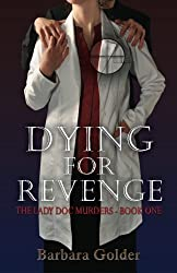 Dying For Revenge: The Lady Doc Murders - Book One (Volume 1)