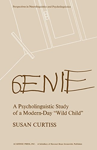 Genie: A Psycholinguistic Study of a Modern-Day Wild Child (Perspectives in neurolinguistics and -