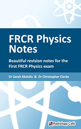FRCR Physics Notes: Beautiful revision notes for the First FRCR Physics exam