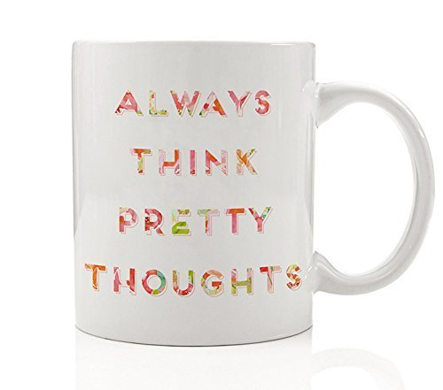 Always Think Pretty Thoughts Coffee Mug Gift Idea, Colorful Uplifting Message Stay Inspired & Cheerful, Affirm Positivity for Special Friend or Family, 11oz Cute Ceramic Tea Cup by Digibuddha -