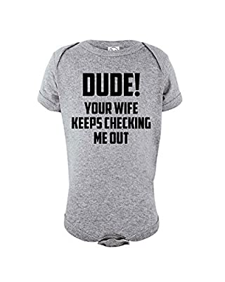 DUDE! Your Wife Keeps Checking Me Out | Funny Baby Boy Onesie Novelty Bodysuit