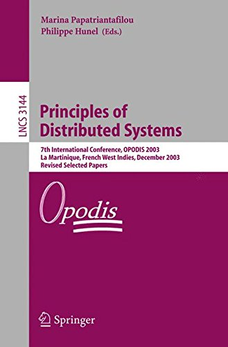 Download Principles of Distributed Systems: 7th International Conference, OPODIS 2003, La Martinique, French West Indies, December 10-13, 2003, Revised Selected Papers (Lecture Notes in Computer Science) PDF