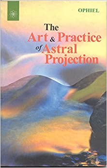 The Art and Practice of Astral Projection
