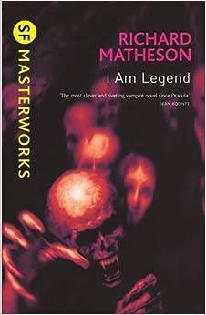 I Am Legend (S.F. MASTERWORKS): Amazon.co.uk: Richard Matheson ...