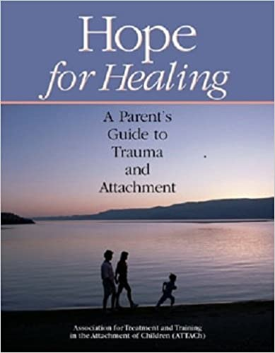 Hope for Healing: A Parent's Guide to Trauma and Attachment