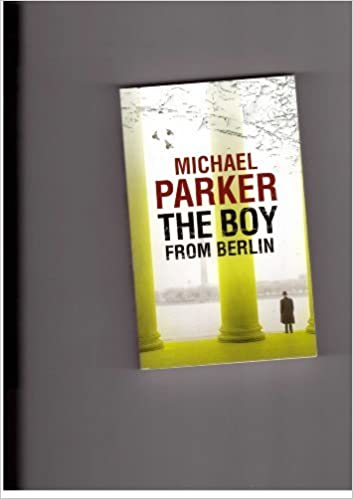 Book The Boy From Berlin by Michael Parker (2013-08-01)