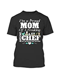 I'm A Proud Mom Of A Freaking Awesome Cheft T Shirt, Yes She Bought Me This T Shirt