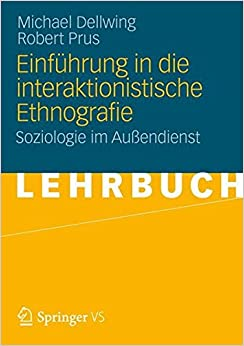 Einführung in die Interaktionistische Ethnografie: Soziologie im Außendienst (German Edition)