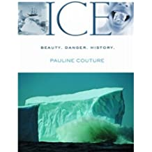 Ice: Beauty. Danger, History