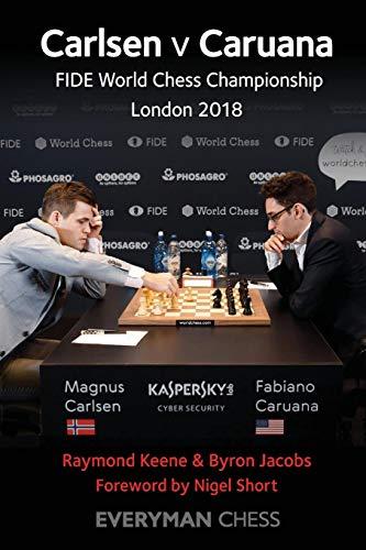 Carlsen V Caruana: Fide World Chess Championship London 2018 - Raymond Keene, Byron Jacobs
