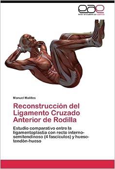 Book Reconstrucción del Ligamento Cruzado Anterior de Rodilla: Estudio comparativo entre la ligamentoplastia con recto interno-semitendinoso (4 fascículos) y hueso-tendón-hueso