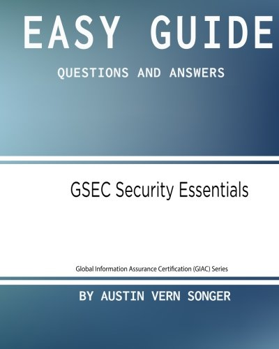 Easy Guide: GSEC Security Essentials: Questions and Answers (Global Information Assurance Certification (GIAC)) (Volume 1)