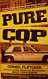 Pure Cop: Cop Talk from the Street to the Specialized Units-Bomb Squad, Arson, Hostage Negotiation, Prostitution, Major Accidents, Crime Scence