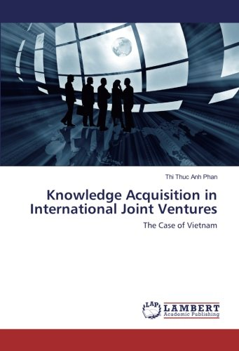 Knowledge Acquisition in International Joint Ventures: The Case of Vietnam by LAP LAMBERT Academic Publishing