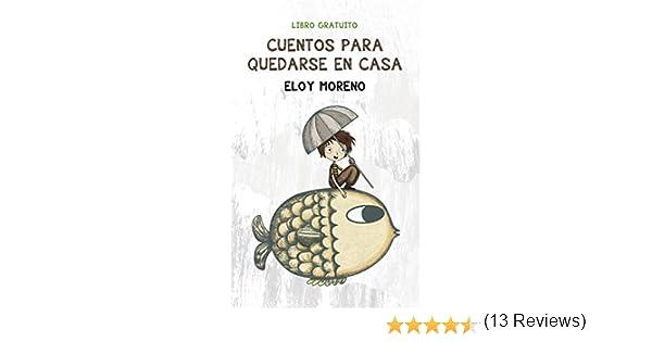 Cuentos para quedarse en casa eBook: Moreno, Eloy: Amazon.es ...